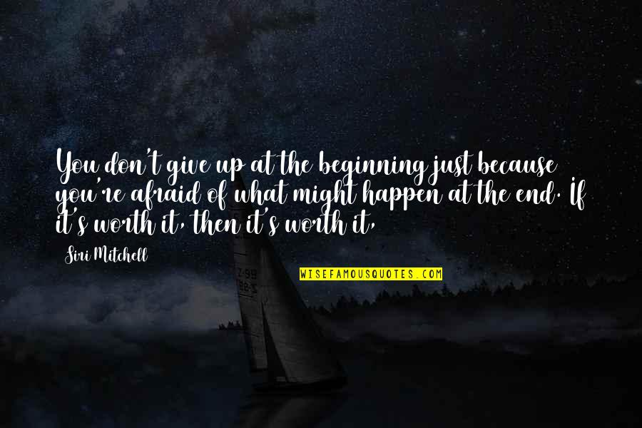 What Might Happen Quotes By Siri Mitchell: You don't give up at the beginning just