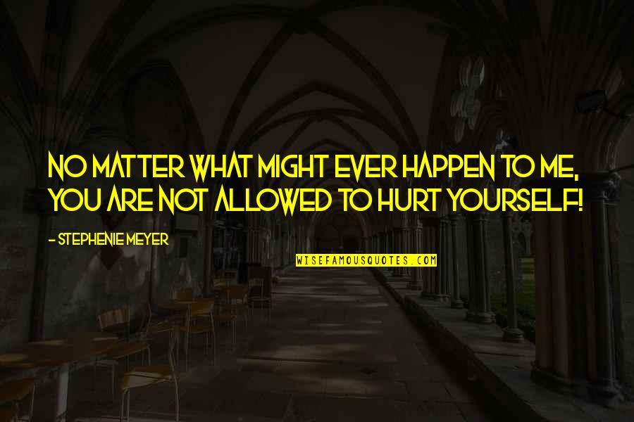 What Might Happen Quotes By Stephenie Meyer: No matter what might ever happen to me,
