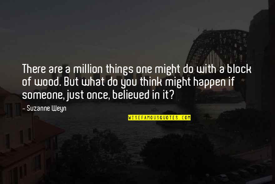 What Might Happen Quotes By Suzanne Weyn: There are a million things one might do