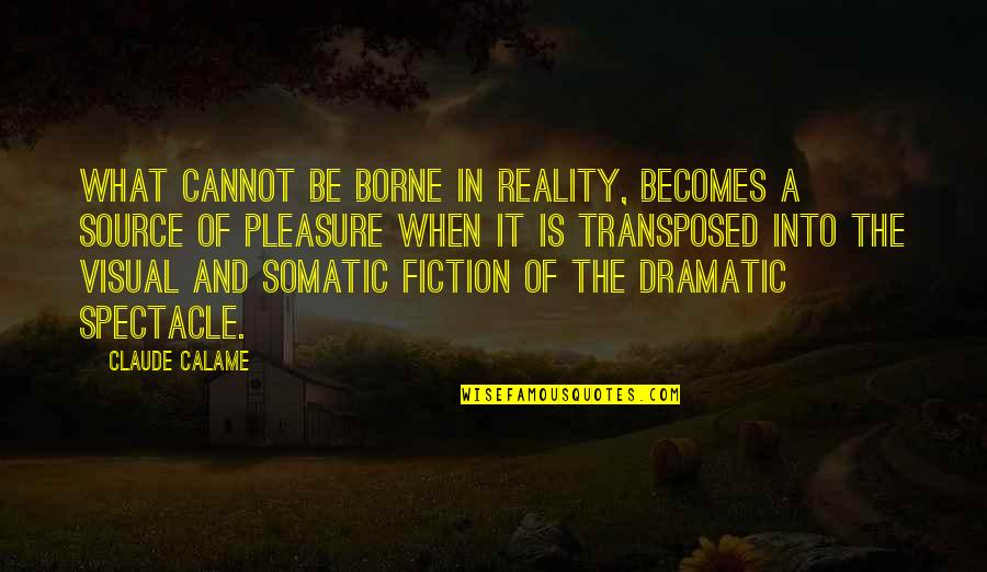 What Poetry Is Quotes By Claude Calame: What cannot be borne in reality, becomes a