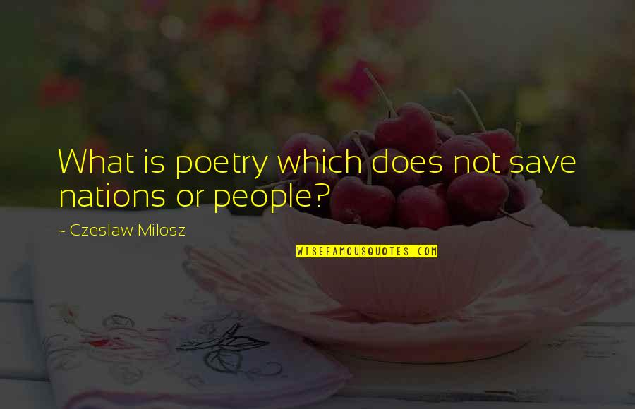What Poetry Is Quotes By Czeslaw Milosz: What is poetry which does not save nations