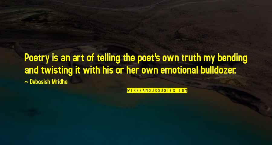 What Poetry Is Quotes By Debasish Mridha: Poetry is an art of telling the poet's