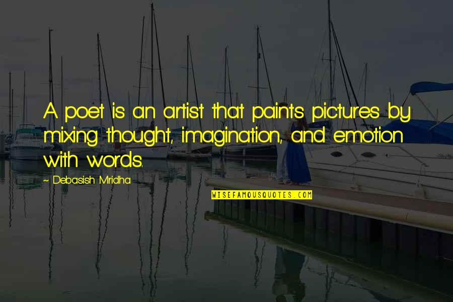 What Poetry Is Quotes By Debasish Mridha: A poet is an artist that paints pictures