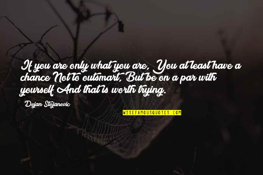 What Poetry Is Quotes By Dejan Stojanovic: If you are only what you are, You