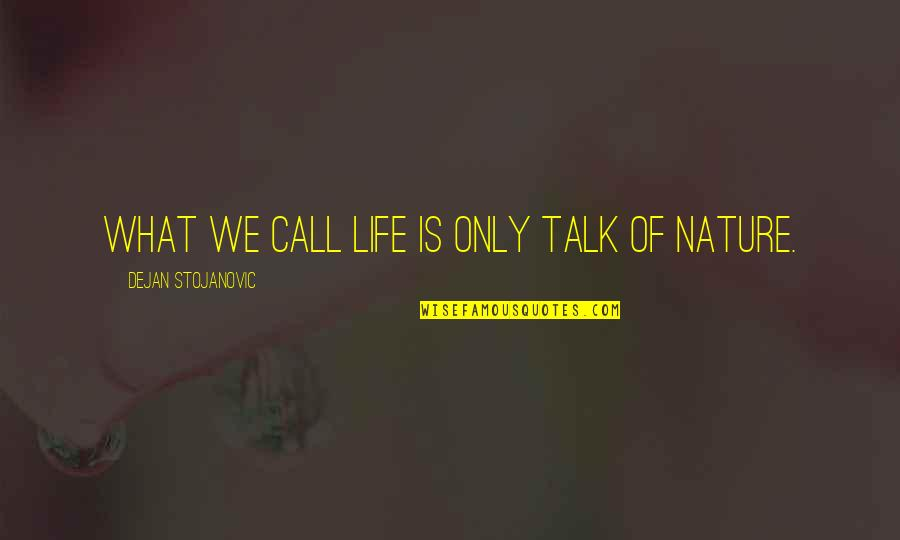 What Poetry Is Quotes By Dejan Stojanovic: What we call life is only talk of