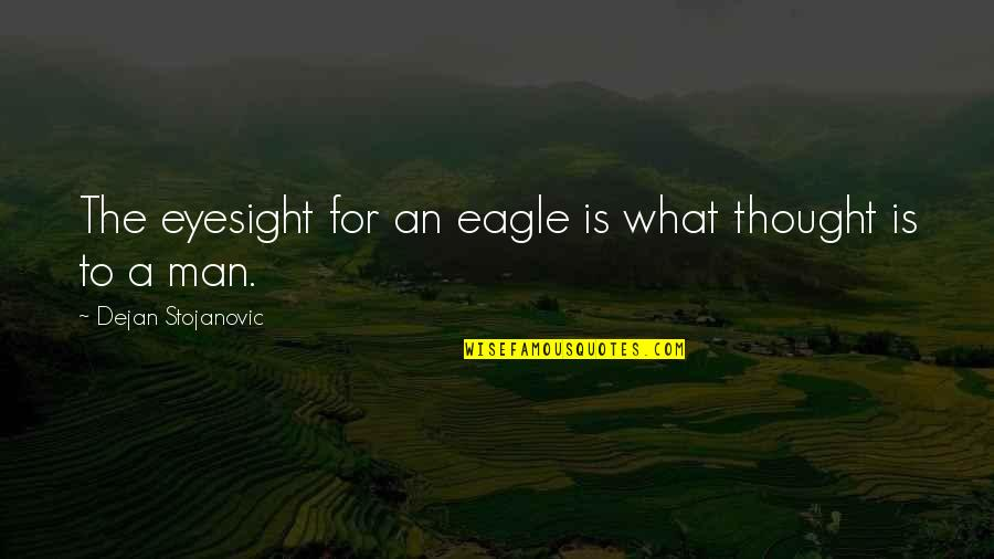 What Poetry Is Quotes By Dejan Stojanovic: The eyesight for an eagle is what thought