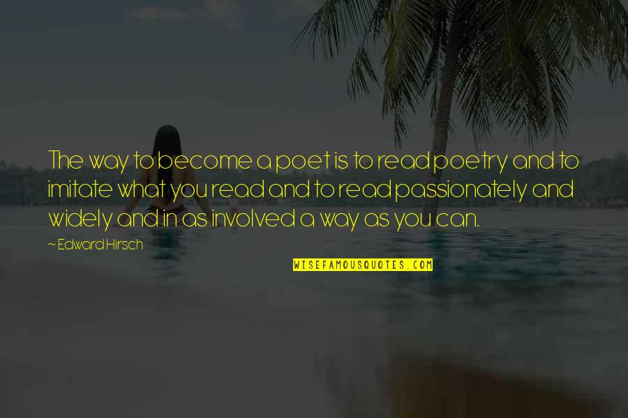 What Poetry Is Quotes By Edward Hirsch: The way to become a poet is to