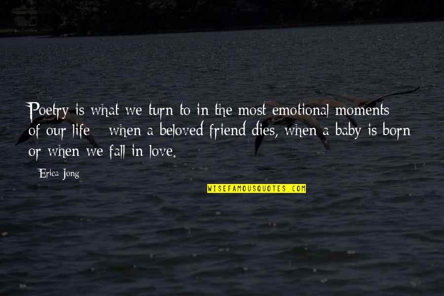 What Poetry Is Quotes By Erica Jong: Poetry is what we turn to in the