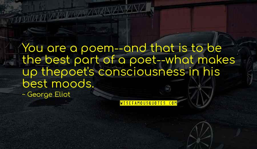 What Poetry Is Quotes By George Eliot: You are a poem--and that is to be