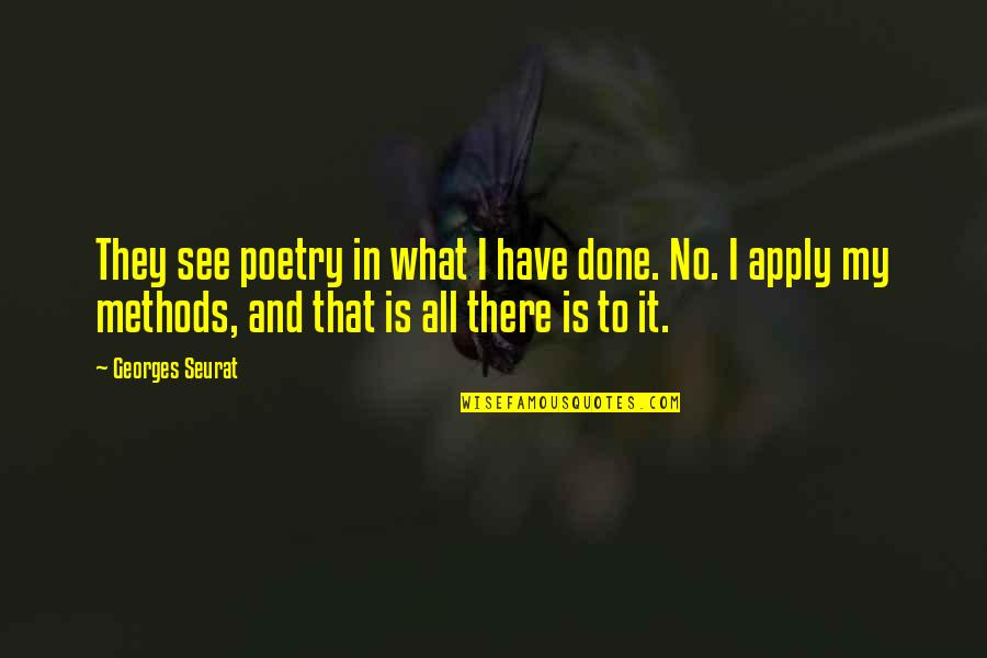 What Poetry Is Quotes By Georges Seurat: They see poetry in what I have done.