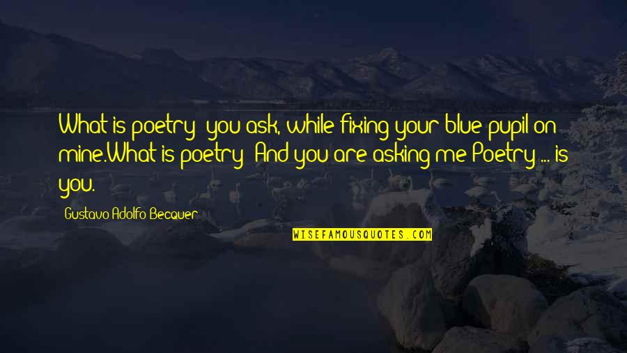 What Poetry Is Quotes By Gustavo Adolfo Becquer: What is poetry? you ask, while fixing your