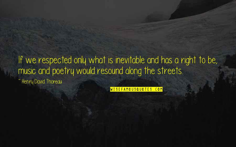 What Poetry Is Quotes By Henry David Thoreau: If we respected only what is inevitable and