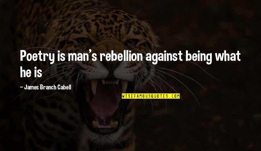 What Poetry Is Quotes By James Branch Cabell: Poetry is man's rebellion against being what he