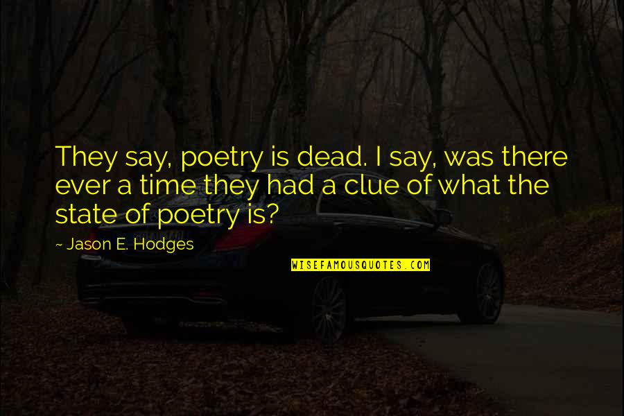 What Poetry Is Quotes By Jason E. Hodges: They say, poetry is dead. I say, was