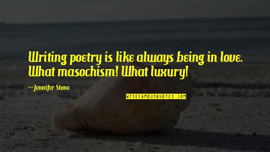 What Poetry Is Quotes By Jennifer Stone: Writing poetry is like always being in love.