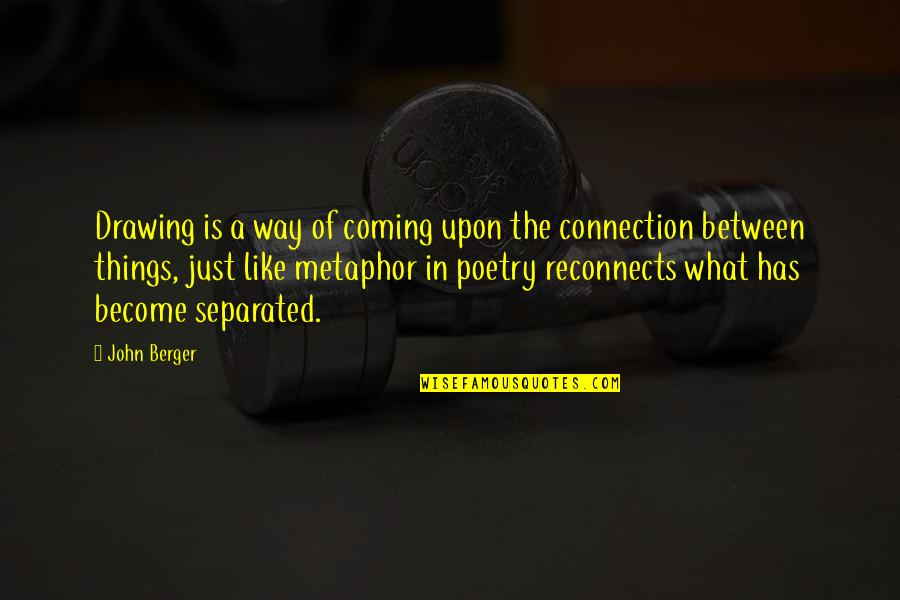What Poetry Is Quotes By John Berger: Drawing is a way of coming upon the