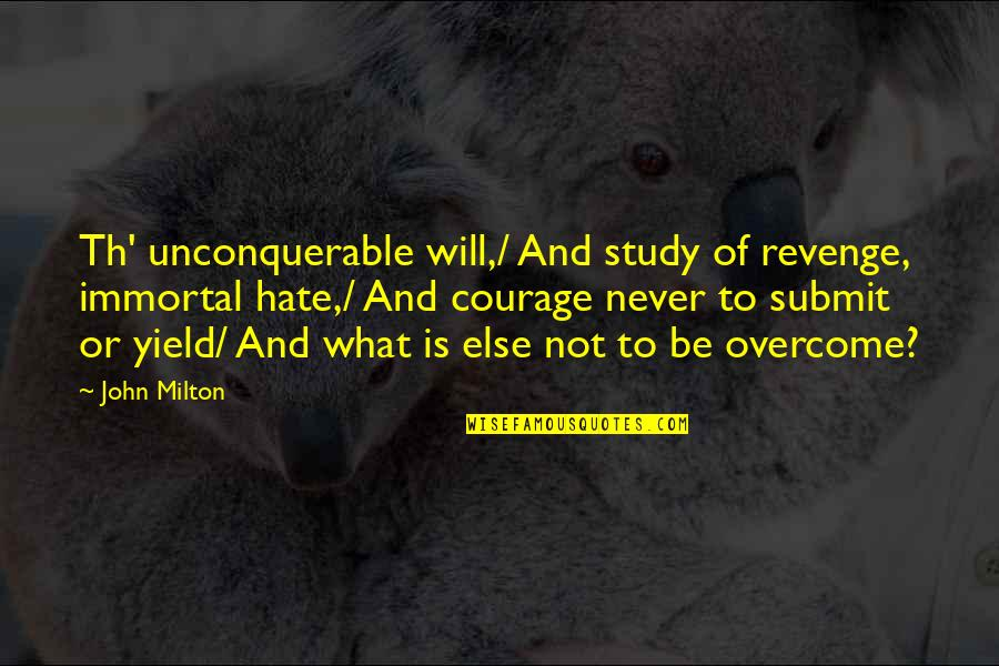 What Poetry Is Quotes By John Milton: Th' unconquerable will,/ And study of revenge, immortal