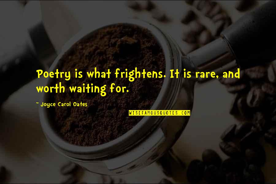 What Poetry Is Quotes By Joyce Carol Oates: Poetry is what frightens. It is rare, and