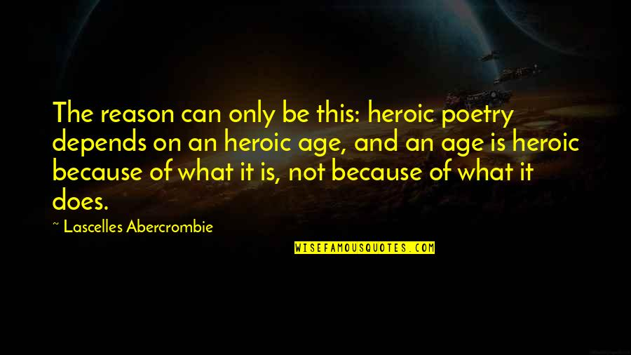 What Poetry Is Quotes By Lascelles Abercrombie: The reason can only be this: heroic poetry