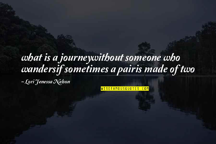 What Poetry Is Quotes By Lori Jenessa Nelson: what is a journeywithout someone who wandersif sometimes