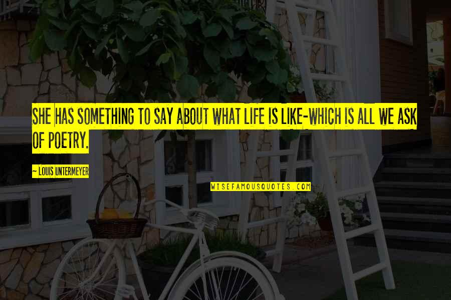 What Poetry Is Quotes By Louis Untermeyer: She has something to say about what life