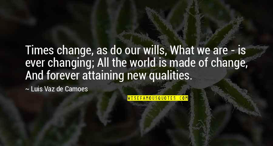 What Poetry Is Quotes By Luis Vaz De Camoes: Times change, as do our wills, What we
