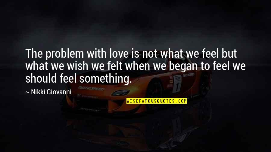 What Poetry Is Quotes By Nikki Giovanni: The problem with love is not what we