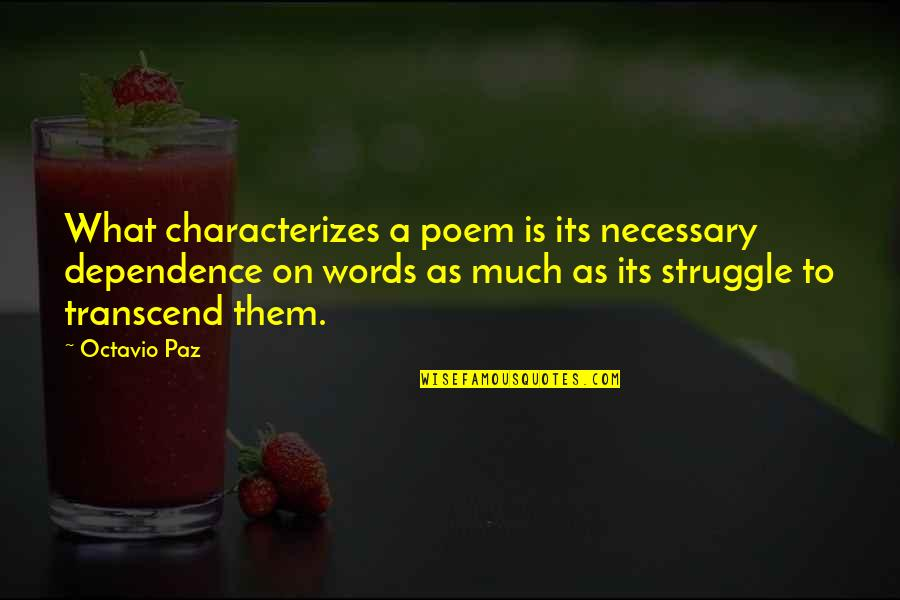 What Poetry Is Quotes By Octavio Paz: What characterizes a poem is its necessary dependence