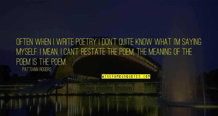 What Poetry Is Quotes By Pattiann Rogers: Often when I write poetry I don't quite