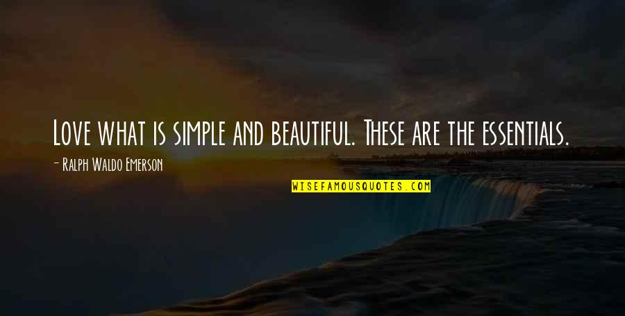 What Poetry Is Quotes By Ralph Waldo Emerson: Love what is simple and beautiful. These are