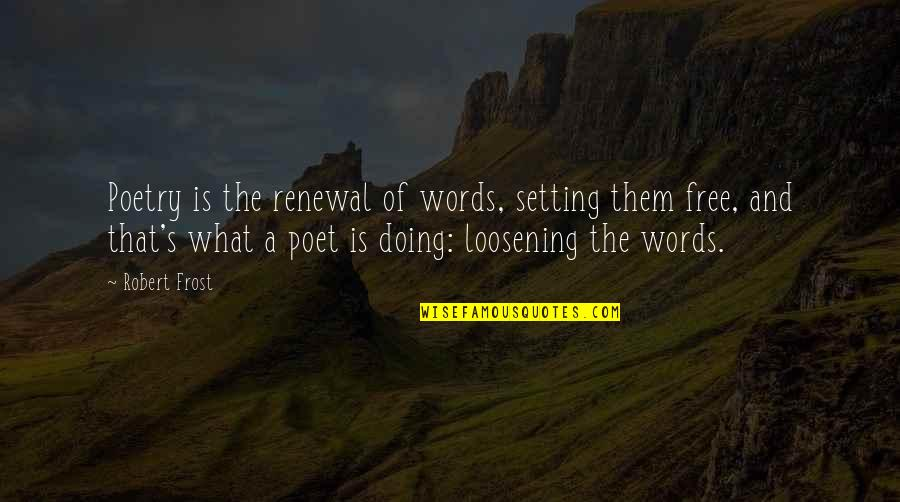 What Poetry Is Quotes By Robert Frost: Poetry is the renewal of words, setting them