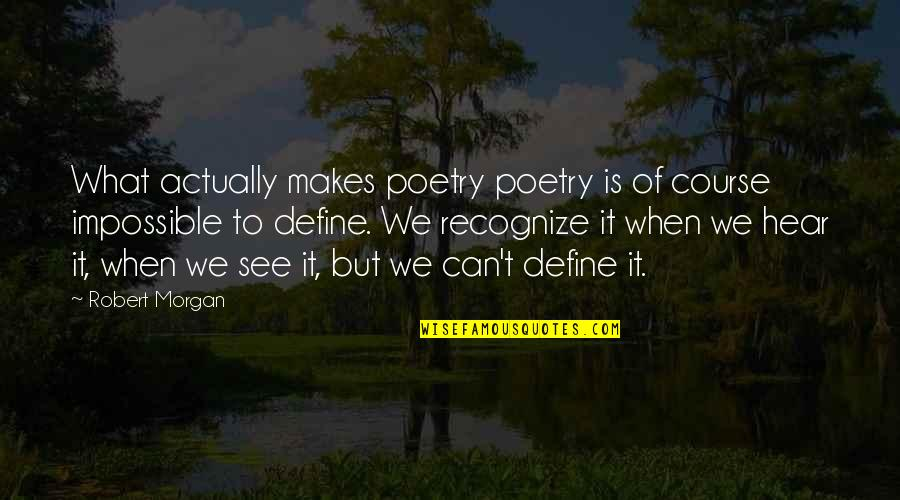 What Poetry Is Quotes By Robert Morgan: What actually makes poetry poetry is of course