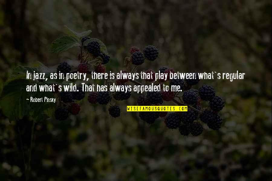 What Poetry Is Quotes By Robert Pinsky: In jazz, as in poetry, there is always