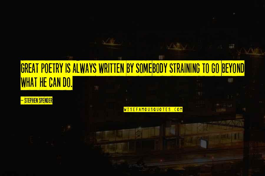 What Poetry Is Quotes By Stephen Spender: Great poetry is always written by somebody straining