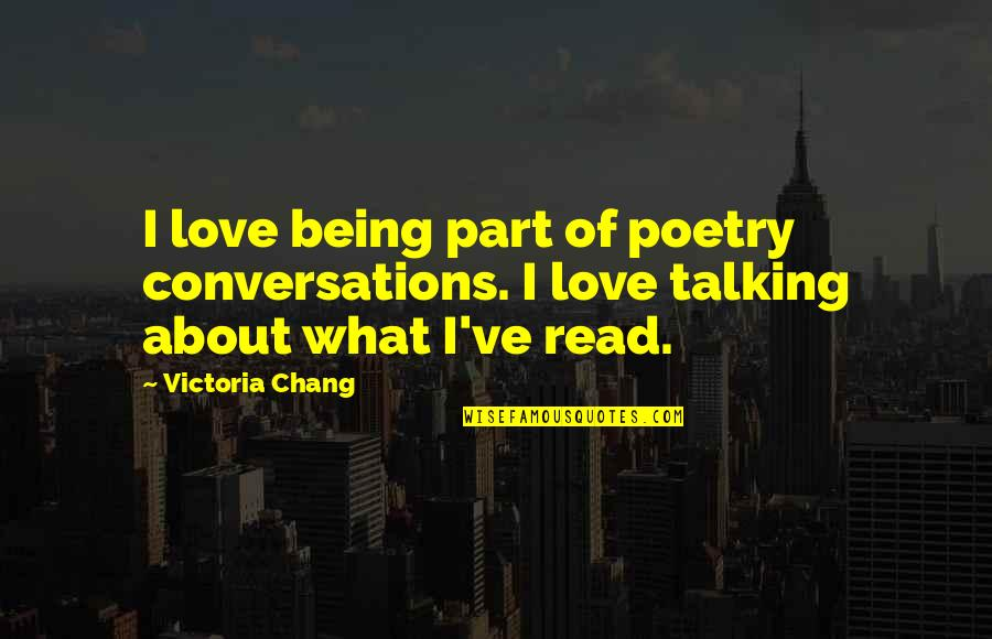 What Poetry Is Quotes By Victoria Chang: I love being part of poetry conversations. I