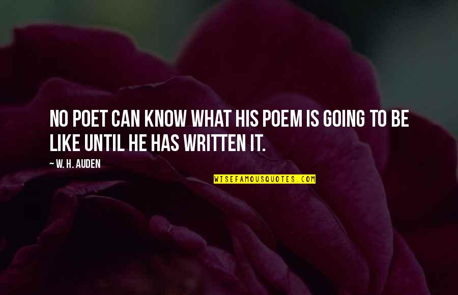 What Poetry Is Quotes By W. H. Auden: no poet can know what his poem is