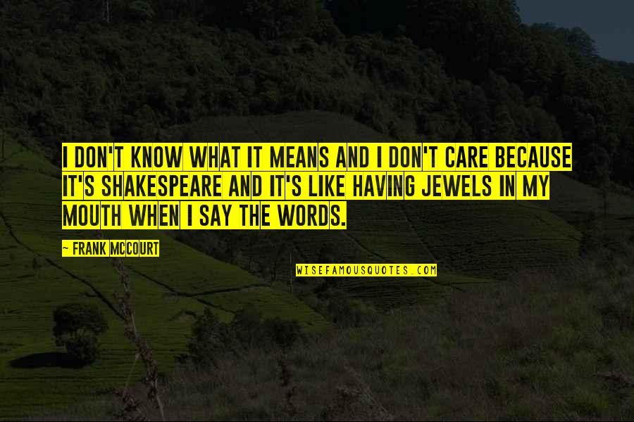 What Shakespeare Quotes By Frank McCourt: I don't know what it means and I