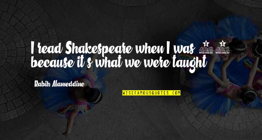 What Shakespeare Quotes By Rabih Alameddine: I read Shakespeare when I was 14 because