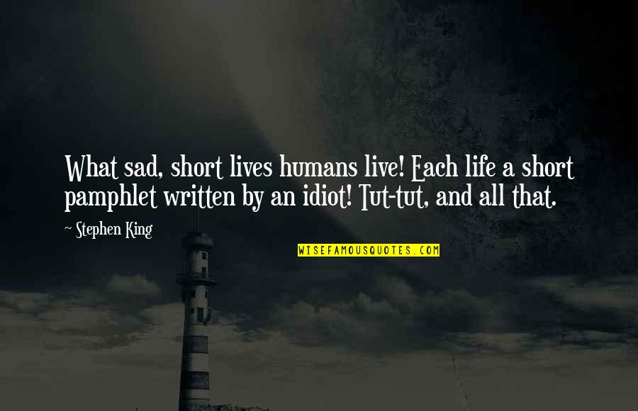 What Shakespeare Quotes By Stephen King: What sad, short lives humans live! Each life