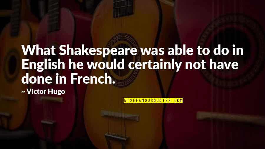 What Shakespeare Quotes By Victor Hugo: What Shakespeare was able to do in English