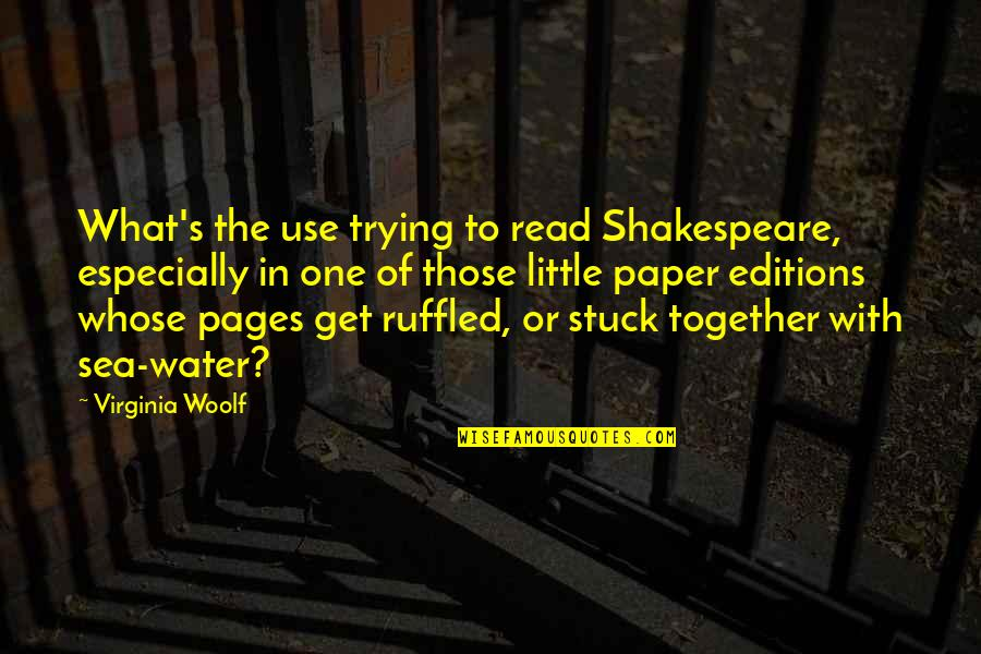 What Shakespeare Quotes By Virginia Woolf: What's the use trying to read Shakespeare, especially