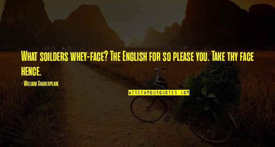 What Shakespeare Quotes By William Shakespeare: What soilders whey-face? The English for so please