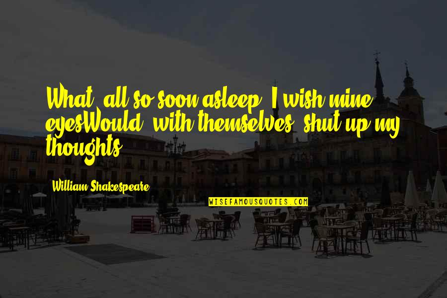 What Shakespeare Quotes By William Shakespeare: What, all so soon asleep! I wish mine