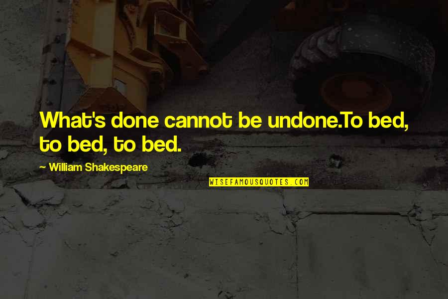 What Shakespeare Quotes By William Shakespeare: What's done cannot be undone.To bed, to bed,