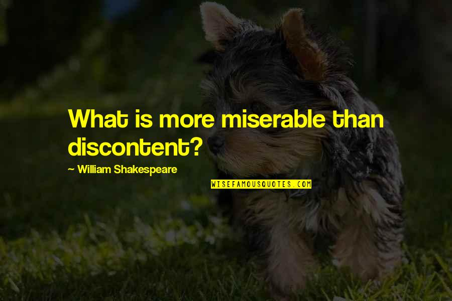What Shakespeare Quotes By William Shakespeare: What is more miserable than discontent?