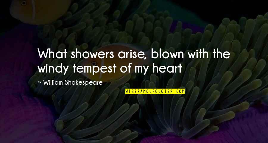 What Shakespeare Quotes By William Shakespeare: What showers arise, blown with the windy tempest