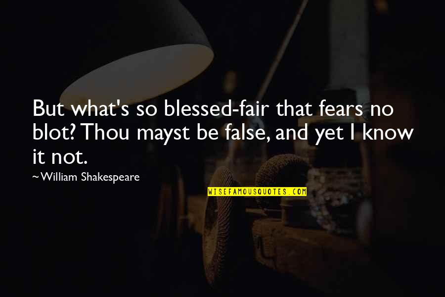 What Shakespeare Quotes By William Shakespeare: But what's so blessed-fair that fears no blot?