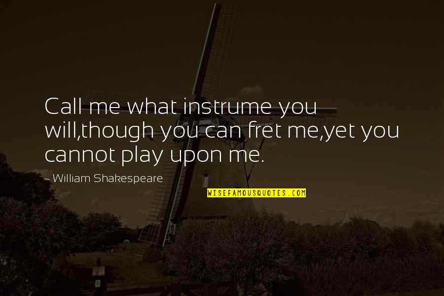 What Shakespeare Quotes By William Shakespeare: Call me what instrume you will,though you can