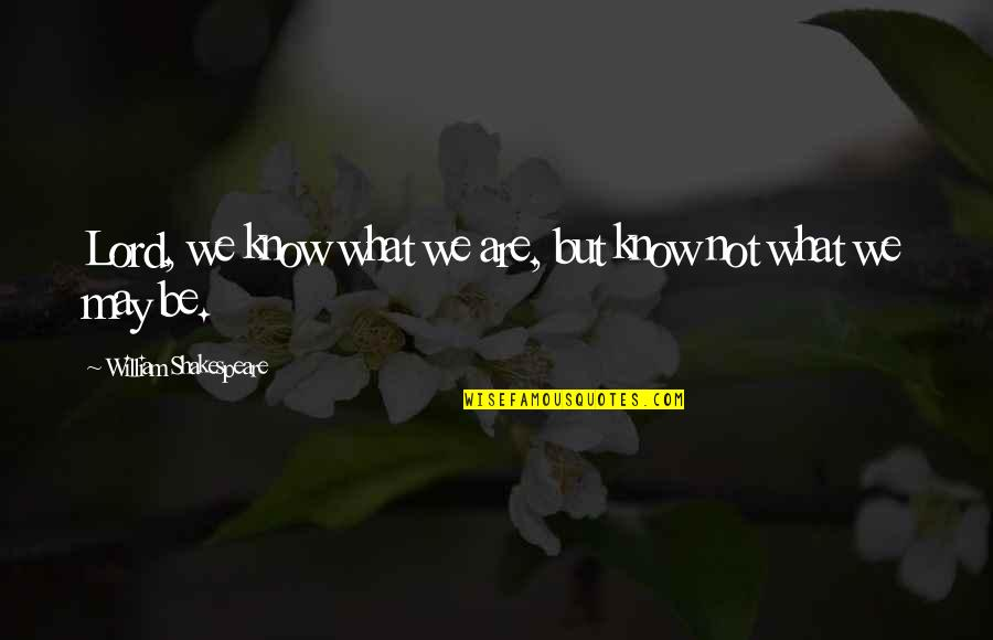 What Shakespeare Quotes By William Shakespeare: Lord, we know what we are, but know