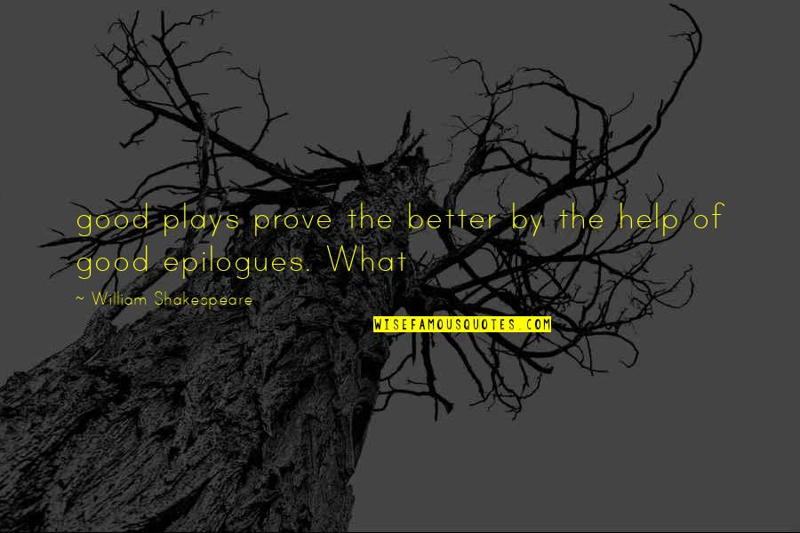What Shakespeare Quotes By William Shakespeare: good plays prove the better by the help